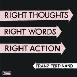 "Geiles Album: ""Right Thoughts, Right Words, Right Action"" von Franz Ferdinand"