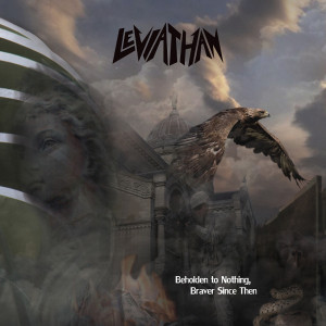 Leviathan - Beholden To Nothing, Braver Since Then (TWS Muisc)