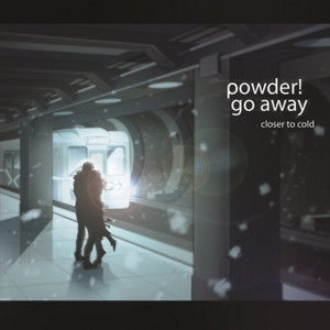 Closer To Cold: Powder! Go Away (Flowers Blossom In The Space)