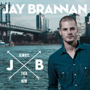 "Universalgenie: Jay Brannan, ""Always, Then & Now"" (Jay Brannan)"