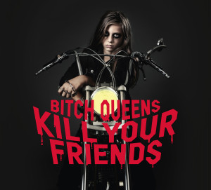 "Bitch Queens: ""Kill Your Friends"" (Lux Noise)"