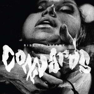 "Cowards, ""Rise To Infamy"" (Throatruiner/Ruins/Deadlight Entertainment)"