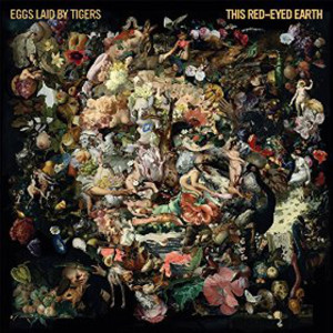 "Eggs Laid By Tigers: ""This Red-Eyed Earth"" (ILK/popup-records/Cargo)"