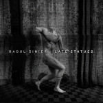 "Raoul Sinier: ""Late Statues"" (raoulsinier.bandcamp.com)"