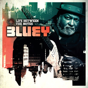 """Bluey: """"Life Between The Notes"""" (Dome Records/H'ART)"""