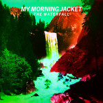 """My Morning Jacket: """"The Waterfall"""" (Ato/[PIAS] Coop/Rough Trade)"""
