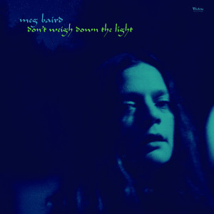 "Meg Baird: ""Don't Weigh Down The Light"" (Wichita Records/[PIAS] Coop/Rough Trade)"