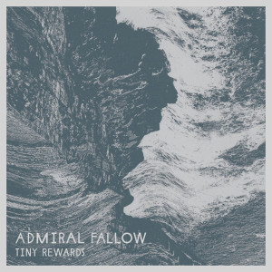 "Admiral Fallow: ""Tiny Rewards"" (Nettwerk/Soulfood)"