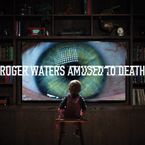 """Roger Waters: """"Amused To Death"""" (Columbia/Legacy/Sony Music)"""