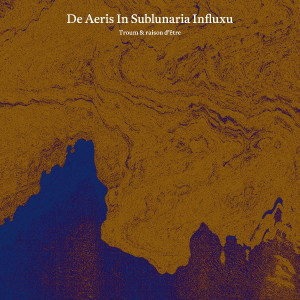 "TROUM & raison d'être: ""De Aeris In Sublunaria Influxu"" (Essence Records)"