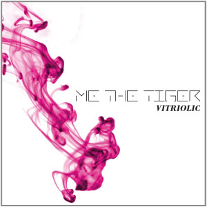 "Me The Tiger: ""Vitriolic"" (RepoRecords/Alive)"