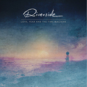 "Riverside: ""Love, Fear And The Timemachine"" (InsideOutMusic/Universal)"