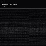 "Keith Rowe / John Tilbury: ""Enough Still Not To Know"" (SOFA)"