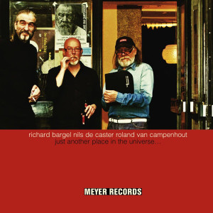 "Richard Bargel, Nils de Caster & Roland Van Campenhout: ""Just Another Place In The Universe..."" (Meyer Records/Rough Trade)"