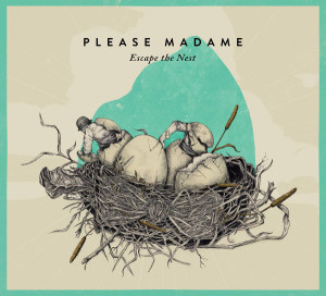 "Please Madame: ""Escape The Nest"" (Late Hour Music)"
