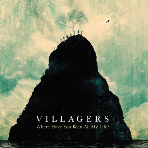 "Villagers: ""Where Have You Been All My Life?"" (Domino Records/GoodToGo)"