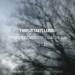 "Yiorgis Sakellariou: ""Everything Emanating From The Sun"" (Corollaries 1 / Crónica)"