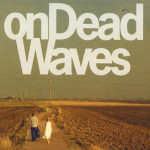 onDeadWaves: s/t (Mute/Rough Trade)