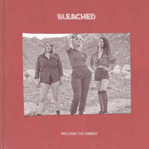"""Bleached: """"Welcome The Worms"""" (Dead Oceans/Cargo)"""