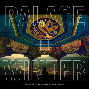 "Palace Winter: ""Waiting For The World To Turn"" (Tambourhinoceros/Indigo)"