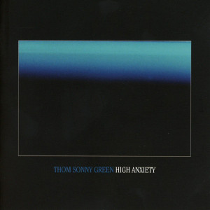 "Thom Sonny Green: ""High Anxiety"" (Sudden/Infectious/[PIAS] Coop/Rough Trade)"