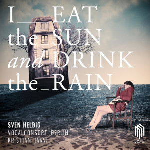 "Sven Helbig: ""I Eat The Sun And Drink The Rain"" (Neue Meister/Berlin Classics)"