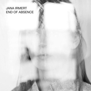 "Jana Irmert: ""End Of Absence"" (Fabrique Records/Rough Trade)"