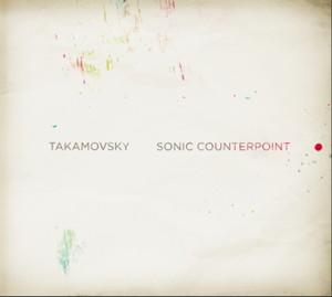 """Takamovsky: """"Sonic Counterpoint"""" (Etymtone/Ordis)"""