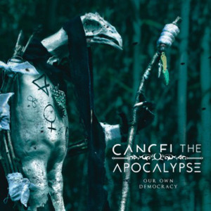 """Cancel The Apocalypse: """"Our Own Democracy"""" (Get A Life! Records/Season Of Mist)"""
