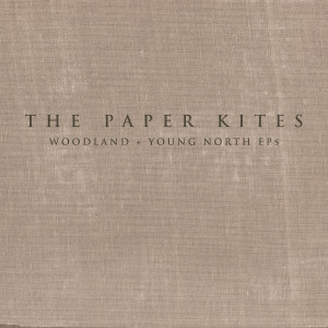 """The Paper Kites: """"Woodland & Young North EPs"""" (Nettwerk/Soulfood)"""