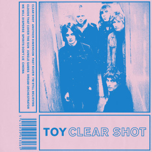 "Toy: ""Clear Shot"" (Heavenly/[PIAS]Coop/Rough Trade)"