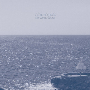 """Cloud Nothings: """"Life Without Sounds"""" (Wichita Recordings/[PIAS] Cooperative/Rough Trade)"""