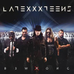 "Latexxx Teens: ""Be Wrong"" (Crank Music Group/TWS Music)"