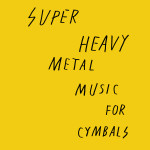"""Super Heavy Metal: """"Music For Cymbals"""" (Hubro)"""