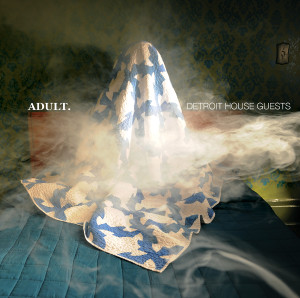 "Adult.: ""Detroit House Guests"" (Mute/GoodToGo)"