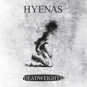 "Hyenas: ""Deadweights"" (Pelagic Records/Cargo)"