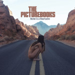 "The Picturebooks: ""Home Is A Heartache"" (Another Century/Sony Music)"