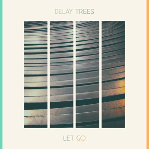 "Delay Trees: ""Let Go"" (Soliti Records)"