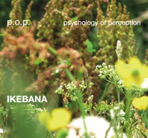 "p.o.p. [psychology of perception]: ""Ikebana"" (Future Music Records)"