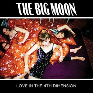 "The Big Moon: ""Love In The 4th Dimension"" (Fiction/Caroline/Universal)"