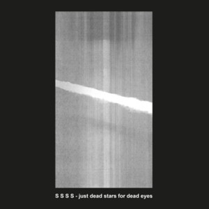 "S S S S: ""Just Dead Stars For Dead Eyes"" (Hallow Ground/A-Musik/Cargo)"
