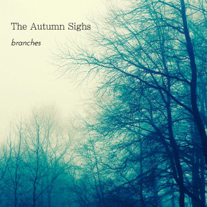 """The Autumn Sighs: """"Branches"""" EP (Reptile Music/Altone)"""