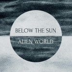 "Below The Sun: ""Alien World"" (Temple Of Torturous/Cargo)"