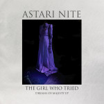 "Astari Nite: ""The Girl Who Tried"" (Cleopatra Records)"
