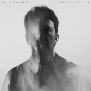 "Paul Draper: ""Spooky Action"" (Kscope/Edel)"