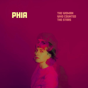 "Phia: ""The Woman Who Counted The Stars"" (Labelship/Broken Silence)"