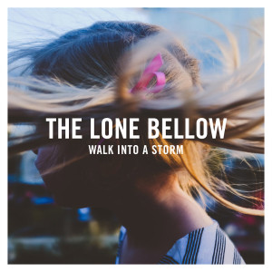 """The Lone Bellow: """"Walk Into A Storm"""" (Descendant Records/Sony Music)"""