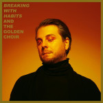"""And The Golden Choir: """"Breaking With Habits"""""""