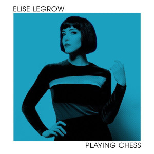"Elise LeGrow: ""Playing Chess"" (S-Curve/BMG)"