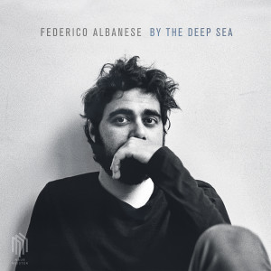 """Federico Albanese: """"By The Deep Sea"""" (Neue Meister/Edel)"""